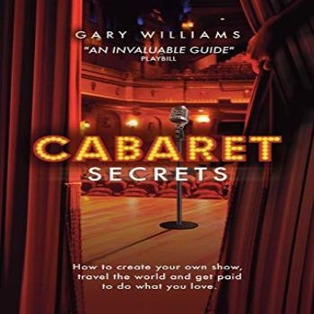 Cabaret Secrets: How to create your own show, travel the