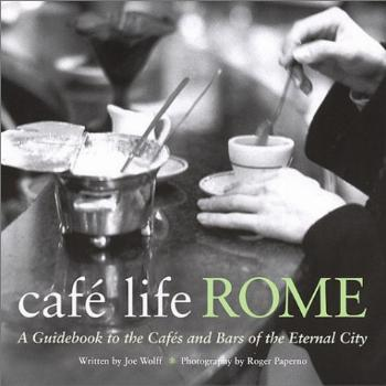 Café Life Rome: A Guidebook to the Cafés and Bars of the