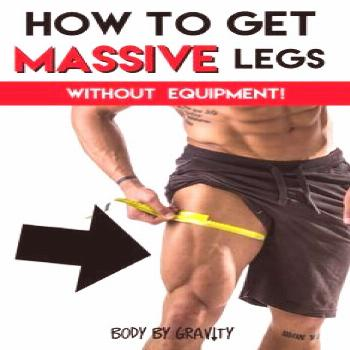 How to get MASSIVE legs with only your bodyweight!