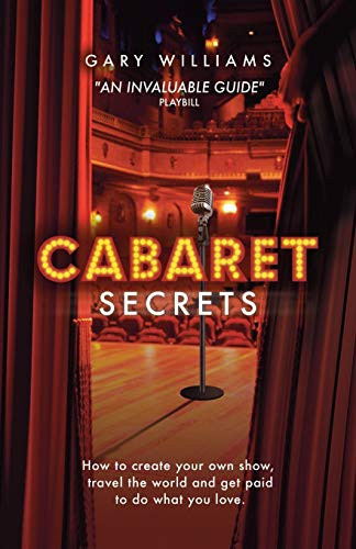 Cabaret Secrets How to create your own show, travel the