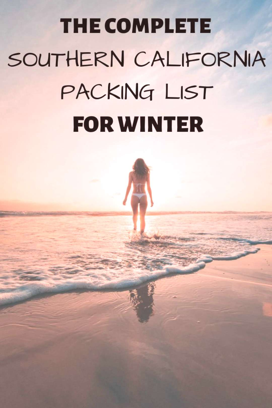 The Ultimate Packing Guide Come visit Southern California in the Winter! Get a break from the snow